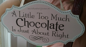 Long Grove Too Much Chocolate Sign